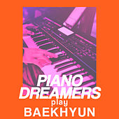Piano Dreamers Play Baekhyun (Instrumental) by Piano Dreamers