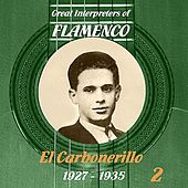 Great Interpreters of Flamenco -   El Carbonerillo-  [1927 - 1935], Volume 2 de El Carbonerillo