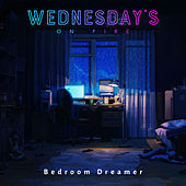 Bedroom Dreamer by Wednesday's On Fire