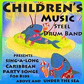 Children's Music Steel Drum Band Presents Caribbean Sing-a-Long Party Songs for Kids Above and Under the Sea by Children's Music Steel Drum Band