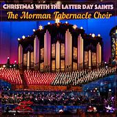 Christmas with the Latter Day Saints by Morman Tabernacle Choir