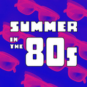 Summer In The 80s by Various Artists