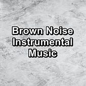 Brown Noise Instrumental Music by White Noise Babies