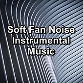 Soft Fan Noise Instrumental Music by Sounds for Life