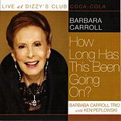 How Long Has This Been Going On? (feat. Ken Peplowski) by The Barbara Carroll Trio