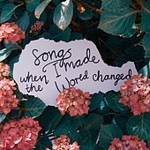 Songs I Made When the World Changed by Natalie Holmes
