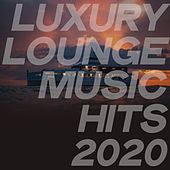 Luxury Lounge Music Hits 2020 de Various Artists