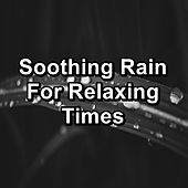 Soothing Rain For Relaxing Times de Relax - Meditate - Sleep