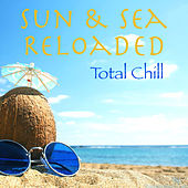 Sun & Sea Reloaded Total Chill by Various Artists