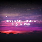 Relaxing Classical Music to Go to Sleep de Various Artists