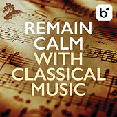 Remain Calm With Classical Music by Various Artists