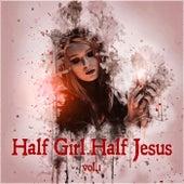 Half Girl, Half Jesus Vol. 1 by Various Artists