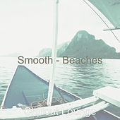 Smooth - Beaches by Chillout Lounge