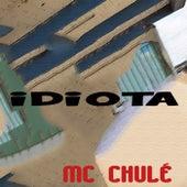 Idiota de MC Chulé