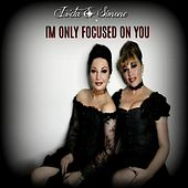 I'm Only Focused on You by Iveta
