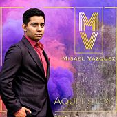 Aquí Estoy by Misael Vazquez