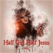 Half Girl, Half Jesus Vol. 2 by Various Artists