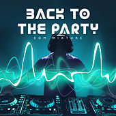 Back to the Party: EDM Mixture von Various Artists