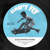 Can't Fly (CLB & Patrick Remix) by Patrick