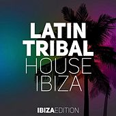 Latin Tribal House Ibiza von Various Artists