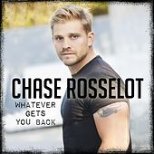 Whatever Gets You Back by Chase Rosselot