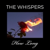 How Long by The Whispers