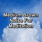 Medium Brown Noise For Meditation by Baby White Noise
