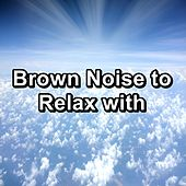 Brown Noise to Relax with by White Noise Sleep Therapy