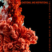 Emotional and Inspirational: Classical Music of the 20th Century by Various Artists