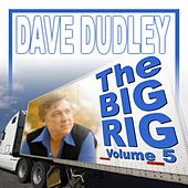 The Big Rig: Volume 5 by Dave Dudley