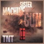 TNT fra Sister Machine Gun