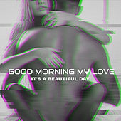 Good Morning My Love – It's a Beautiful Day by Various Artists