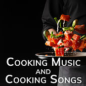 Cooking Music and Cooking Songs by Various Artists