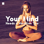 Your Mind Needs a Vacation Too by Various Artists