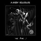We Are de Amby Iguous