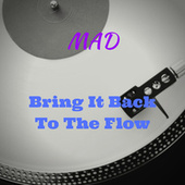 Bring It Back To The Flow by MAD