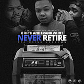 Never Retire by K Fifth