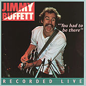 You Had To Be There: Recorded Live by Jimmy Buffett