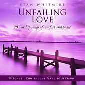 Unfailing Love: 20 Worship Songs Of Comfort And Peace by Stan Whitmire