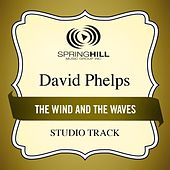 The Wind And The Waves (Studio Track) by David Phelps