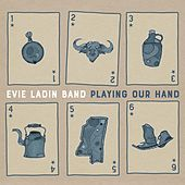 Playing Our Hand de Evie Ladin Band