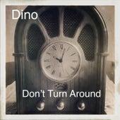 Don't Turn Around by Dino