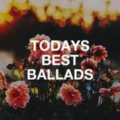 Todays Best Ballads von Graham Blvd, Regina Avenue, Orkamah, New Ways, Countdown Singers, Groovy-G, 2Glory, Knightsbridge, The Funky Groove Connection, 2 Steps Up, Lighthouse Spirit, Lady Diva, Heavenly Spirits, Sister Nation, Sassydee, Kensington Square, The Comptones