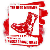 (We Don't Need This) Fascist Groove Thang by The Dead Milkmen