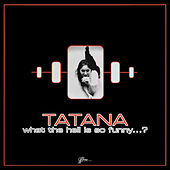 What The Hell Is So Funny...? von Tatana