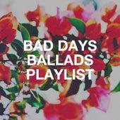 Bad Days Ballads Playlist von Love Generation, Pop Ballads, Pop Love Songs
