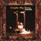 Waste My Time by Lincoln