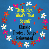 Stop, Hey, What's That Sound? Classic Protest Songs Reinvented de Various Artists