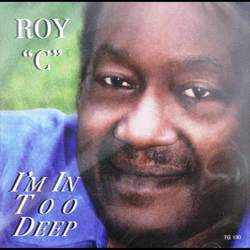 I'm In Too Deep by Roy C
