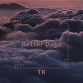 Better Days by TK